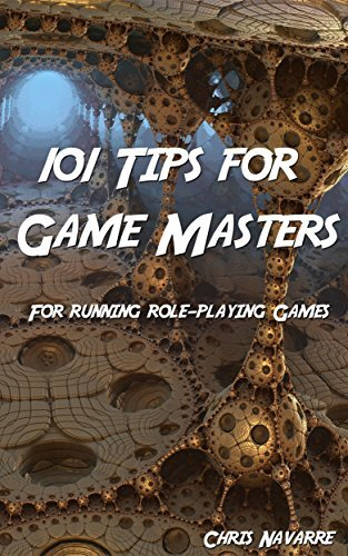 101 Tips for Game Masters: For Running Roleplaying Games Chris Navarre