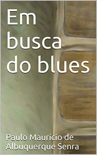 Em busca do blues  by  Paulo Mauricio de Albuquerque Senra