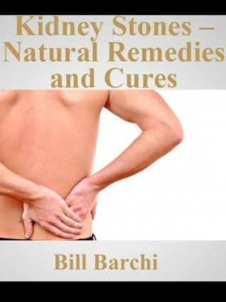 Kidney Stones - Natural Remedies and Cures Bill Barchi