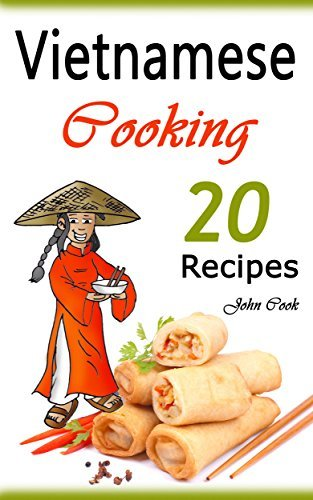 Vietnamese Cooking: 20 Vietnamese Cookbook Spring Rolls and Other Vietnamese Recipes  by  John Cook