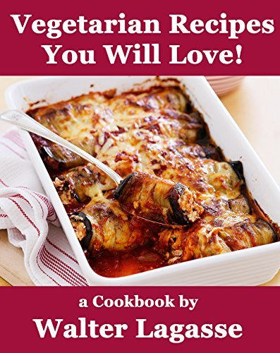 Vegetarian Recipes You Will Love!: a Cookbook  by  Walter Lagasse (Walter Lagasse Cookbook Series) by Walter Lagasse