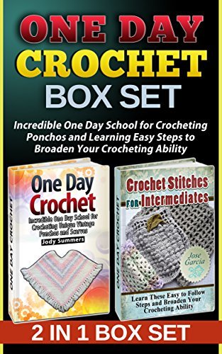 One Day Crochet Box Set: Incredible One Day School for Crocheting Ponchos and Learning Easy Steps to Broaden Your Crocheting Ability (One Day Crochet books, ... stitches for beginners, One day crochet)  by  Jody  Summers