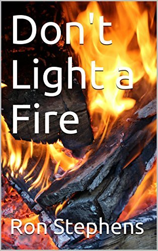 Dont Light a Fire  by  Ron Stephens