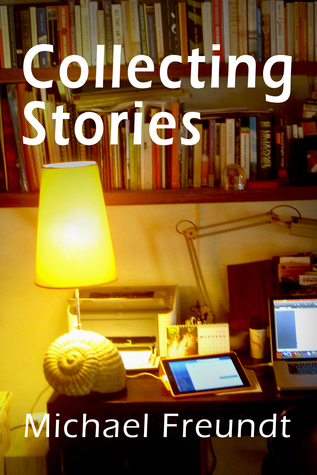 Collecting Stories  by  Michael K Freundt