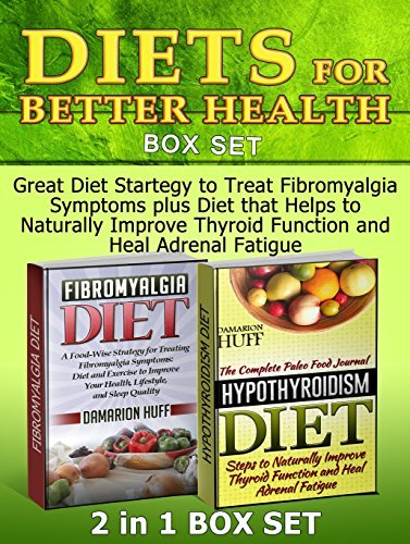 Diets for Better Health Box Set: Great Diet Startegy to Treat Fibromyalgia Symptoms plus Diet that Helps to Naturally Improve Thyroid Function and Heal ... Diet Books, Hypothyroidism Diet Guide) Damarion Huff