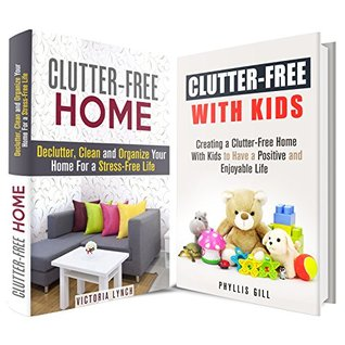 Clutter-Free Box Set: Creating a Clean and Organized Home with Kids for an Enjoyable Life Victoria Lynch