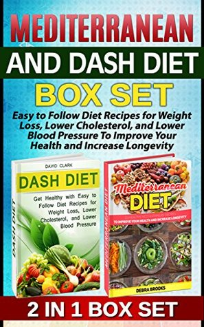 Mediterranean and Dash Diet Box Set: Easy to Follow Diet Recipes for Weight Loss, Lower Cholesterol, and Lower Blood Pressure To Improve Your Health and ... for beginners, Dash diet for weight loss,)  by  Debra Brooks