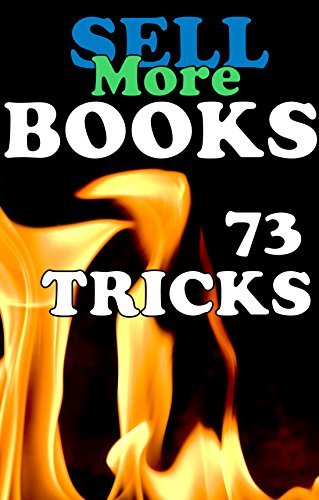 Sell More Books: 73 TRICKS!: Quick Tips for New Indie Authors and Self-Publishers (Transcend Mediocrity Book 47)  by  J.B. Snow