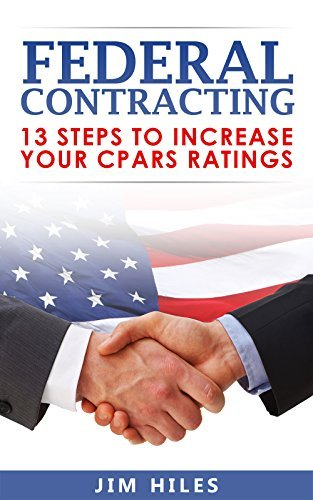 Federal Contracting: 13 Steps To Increase Your CPARS Ratings  by  Jim Hiles
