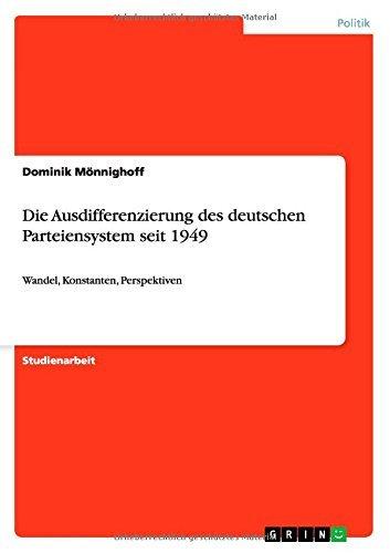 Die Ausdifferenzierung des deutschen Parteiensystem seit 1949: Wandel, Konstanten, Perspektiven  by  Dominik Mönnighoff