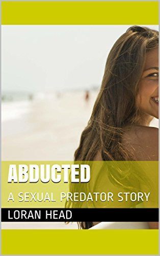 ABDUCTED: A SEXUAL PREDATOR STORY Loran Head
