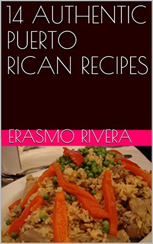 14 AUTHENTIC PUERTO RICAN RECIPES Erasmo Rivera