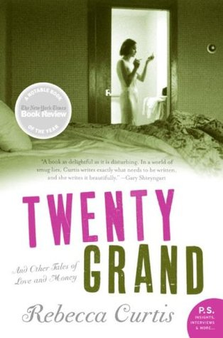 Twenty Grand and Other Tales of Love and Money Rebecca Curtis
