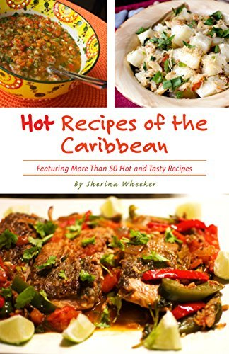 Hot Recipes of the Caribbean: Over 50 Hot and Tasty Island Recipes in one Cookbook  by  Sherina Wheeker