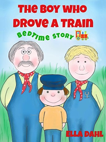 The Boy Who Drove a Train: Bedtime Story  by  Ella Dahl