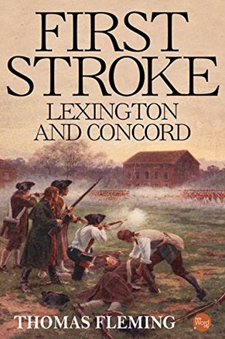 First Stroke: Lexington and Concord  by  Thomas Fleming