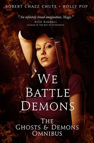 We Battle Demons: The Ghosts & Demons Omnibus Robert Chazz Chute