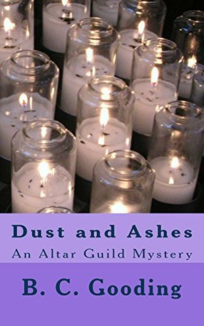 Dust and Ashes: An Altar Guild Mystery (Altar Guild Mysteries Book 2)  by  B. C. Gooding