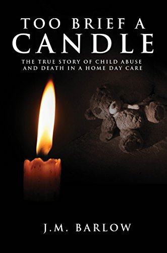 Too Brief A Candle The True Story of Child Abuse and Death in a Home Daycare