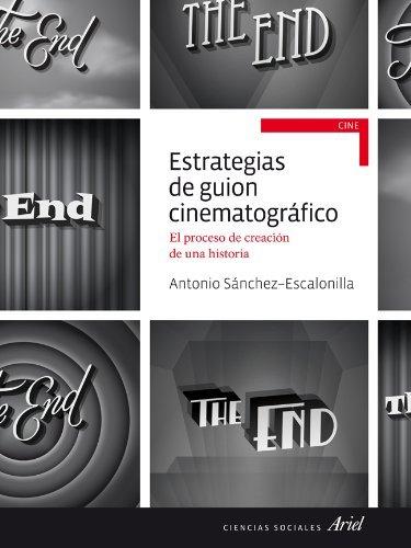 Estrategias de guion cinematográfico: El proceso de creción de una historia  by  Antonio Sánchez-Escalonilla