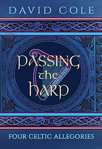 Passing the Harp: Four Celtic Allegories  by  David Cole
