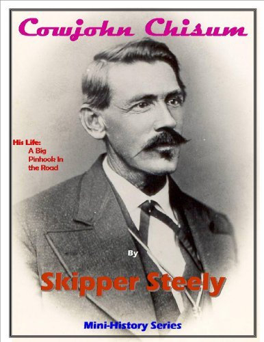CowJohn Chisum: A Big Pinhook in the Road (Steely Mini-History Series) Skipper Steely