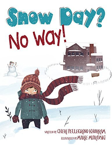 Snow Day? No Way! Back To School Winter Woes Cheri Pellegrino Khorram