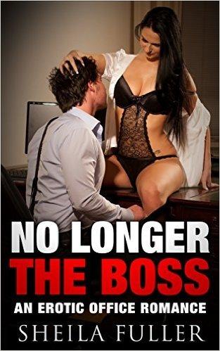 Office Erotica: NO LONGER THE BOSS - An Office Erotica Tale:  by  Sheila Fuller