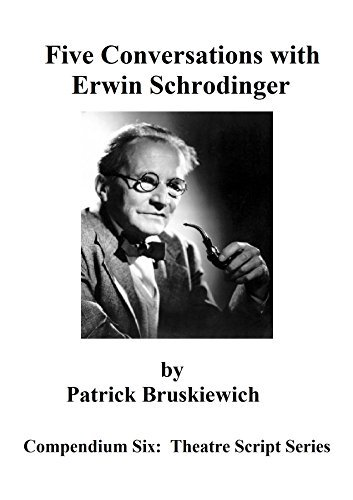 Five Conversations with Erwin Schrodinger (Theatrical Monologue Series Book 6)  by  Patrick Bruskiewich
