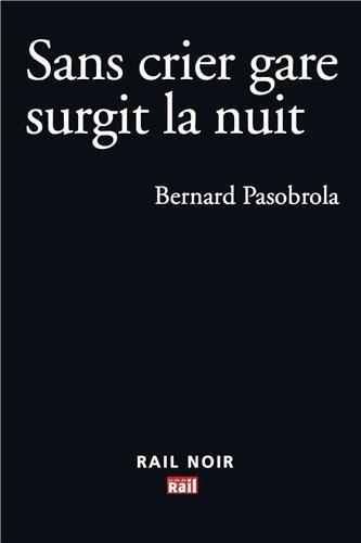 Sans crier gare surgit la nuit  by  Bernard Pasobrola