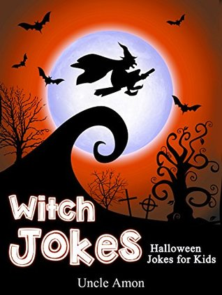 Witch Jokes (Funny Halloween Jokes for Kids): Funny Halloween Jokes & Cute and Colorful Illustrations (Halloween Joke Books for Kids-Children) Uncle Amon