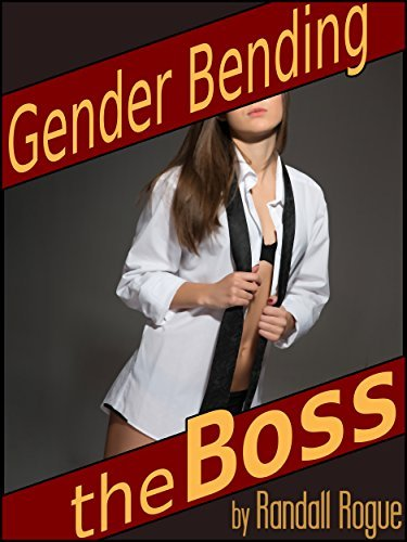Gender Bending the Boss: He Cant Give Her Orders Anymore Randall Rogue