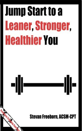 Jump Start to a Leaner, Stronger, Healthier You! Stevan Freeborn