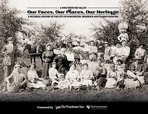 A View from the Valley: Our Faces, Our Places, Our Heritage - A Pictorial History of the City of Winchester, Frederick and Clarke Counties  by  The Winchester Star