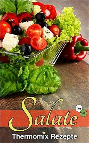 Thermomix Rezepte: Ausgezeichnete Salate (Thermomix TM5 & TM31 Kochbuch) Marie Schuster