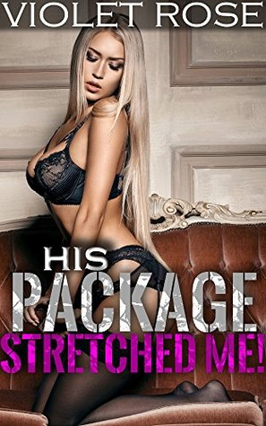 His Package Stretched Me!: MF Erotica Collection (Every Hole Licked & Stuffed! Book 1) Violet Rose