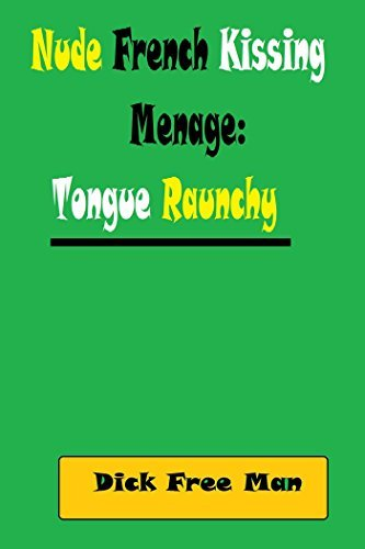 Nude French Kissing Menage:: Tongue Raunchy  by  Dick Free Man