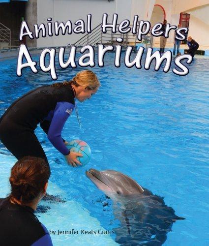 Animal Helpers: Aquariums  by  Jennifer Keats Curtis