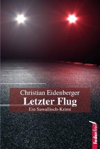 Letzter Flug: Regionalkrimi Christian Eidenberger