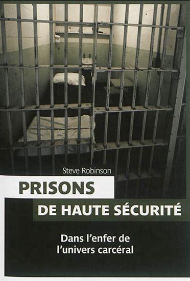 Prisons de haute sécurité : dans lenfer de lunivers carcéral  by  Steve Robinson