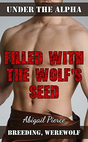 Filled with the Wolfs Seed Abigail Pierce