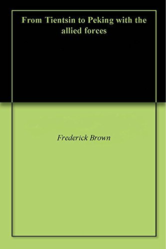 From Tientsin to Peking with the allied forces Frederick Brown