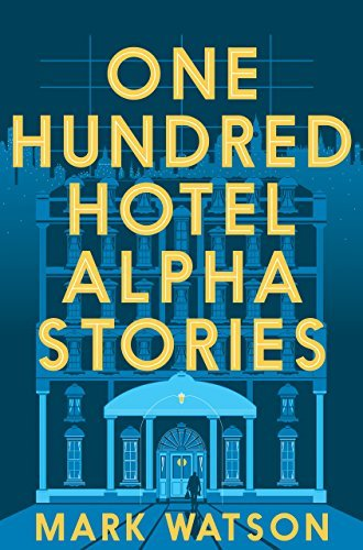 One Hundred Hotel Alpha Stories  by  Mark Watson