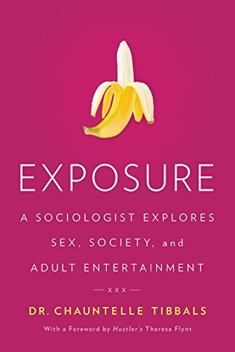 Exposure: A Sociologist Explores Sex, Society, and Adult Entertainment Chauntelle Tibbals