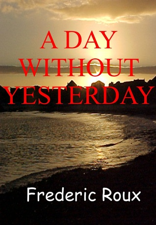 A Day Without Yesterday Frédéric Roux