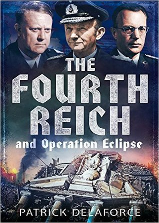 The Fourth Reich and Operation Eclipse Patrick Delaforce
