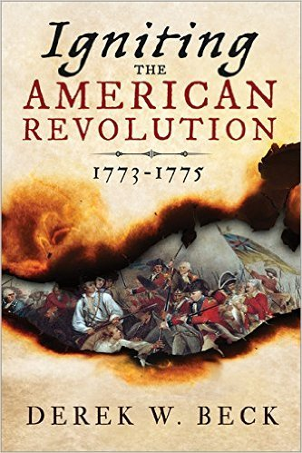 Igniting the American Revolution: 1773-1775  by  Derek W. Beck