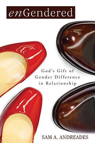 enGendered: Gods Gift of Gender Difference in Relationship  by  Sam A. Andreades