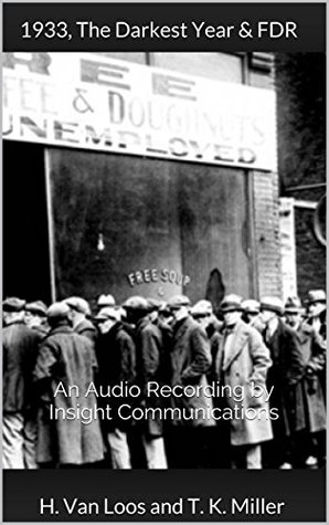 1933, The Darkest Year & FDR: An Audio Recording  by  Insight Communications (Audio Expository Series Book 2) by H. Van Loos