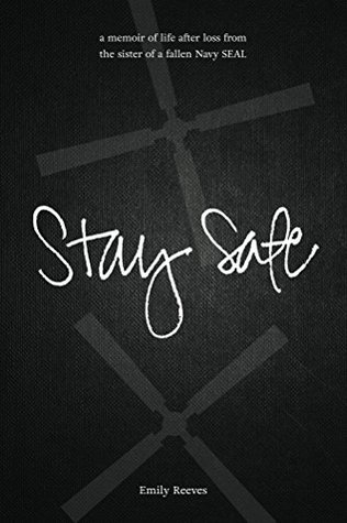 Stay Safe: A memoir of life after loss from the sister of a fallen Navy SEAL  by  Emily Reeves